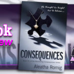 Book Review – Consequences by Aleatha Romig