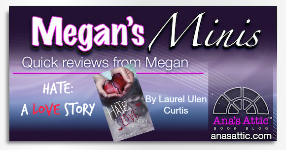 Megan's Mini's – Hate: A Love Story by Laurel Ulen Curtis