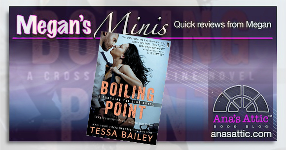 Megan's Minis – Boiling Point by Tessa Bailey Review