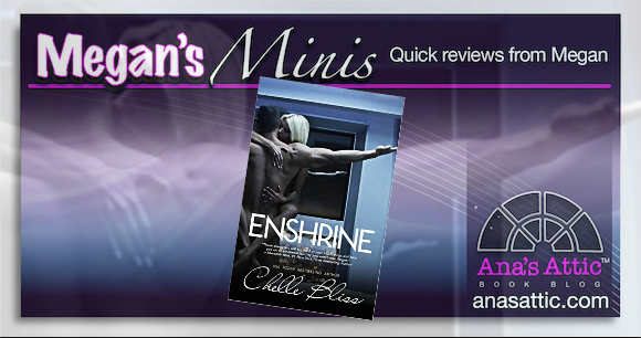 Megan's Minis – Enshrine by Chelle Bliss Review