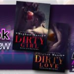 Book Review – Dirty Girl and Dirty Love by Meghan March
