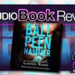 Audiobook Review – Ball Peen Hammer by Lauren Rowe