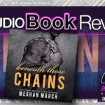 Audiobook Review – Beneath These Chains by Meghan March