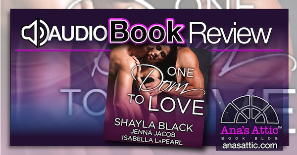 Audiobook Review – One Dom To Love by Shayla Black, Jenna Jacob and Isabella LaPearl