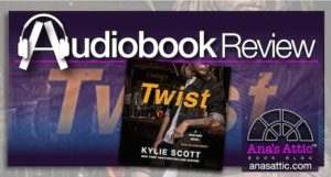Audiobook Review – Twist by Kylie Scott