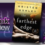Book Review – The Farthest Edge by Kristen Ashley with $100 Giveaway