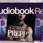 Audiobook Review – Preppy, Part Three: The Life & Death of Samuel Clearwater by T.M. Frazier