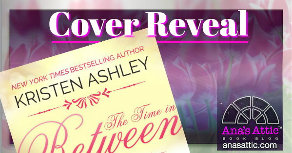 Cover Reveal – The Time In Between by Kristen Ashley