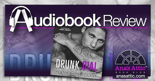 Audiobook Review – Drunk Dial by Penelope Ward