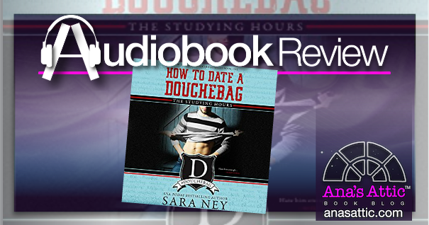 Audiobook Review – How To Date A Douchebag: The Studying Hours by Sara Ney