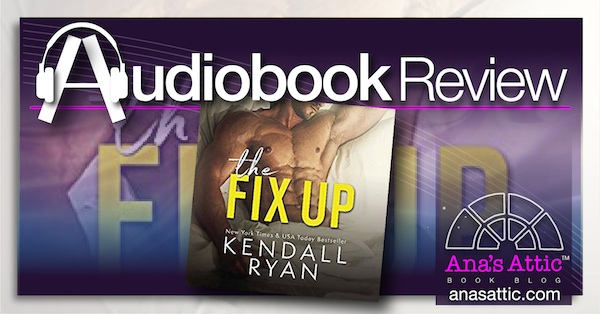 The Fix Up by Kendall Ryan – Audiobook Review