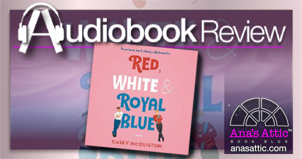 Red White and Royal Blue by Casey McQuiston – Audio Review