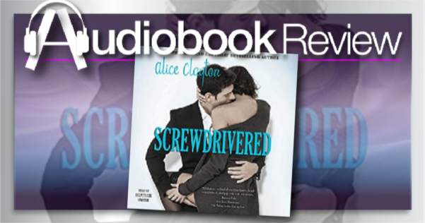 Screwdrivered by Alice Clayton – Audiobook Review