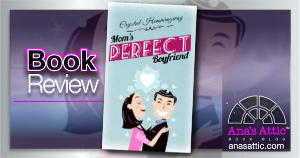 Mom's Perfect Boyfriend by Crystal Hemmingway – Book Review