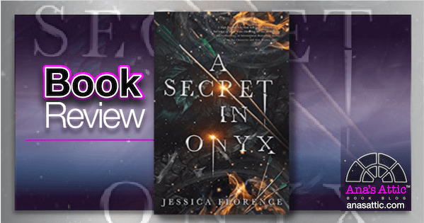 A Secret in Onyx by Jessica Florence Book Review