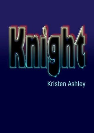 Knight (The Unfinished Heroes #1) by Kristen Ashley