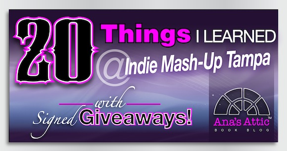 20 Things I Learned at the Tampa Indie Mash-up with HUGE Signed Swag and Books Giveaway