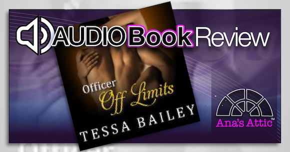 Audiobook Review – Officer Off Limits by Tessa Bailey