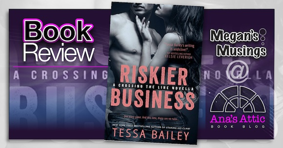 Megans Musings – Riskier Business by Tessa Bailey