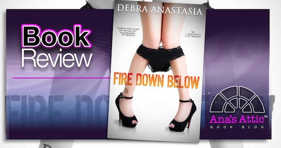 Book Review – Fire Down Below by Debra Anastasia
