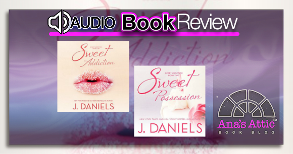 Audiobook Reviews – Sweet Addiction and Sweet Possession by J. Daniels
