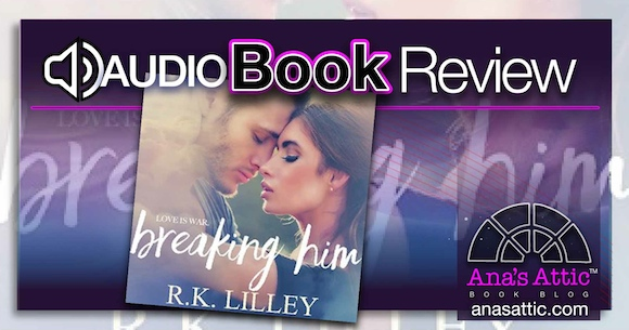 Audiobook Review – Breaking Him by RK Lilley
