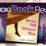 Audiobook Review – Better Off Without Him by Dee Ernst