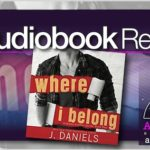 Audiobook Review – Where I Belong by J. Daniels