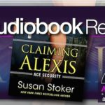 Audiobook Review – Claiming Alexis by Susan Stoker