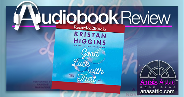 Good Luck With That by Kristan Higgins – Audiobook Review