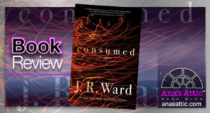 Consumed by J.R. Ward – Book Review