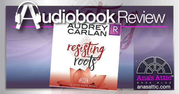 Resisting Roots by Audrey Carlan Audiobook Review