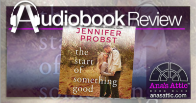 The Start of Something Good by Jennifer Probst – Audiobook Review