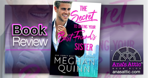 The Secret To Dating Your Best Friend's Sister by Meghan Quinn Book Review