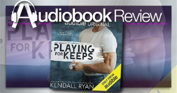 Playing For Keeps by Kendall Ryan – Audiobook Review