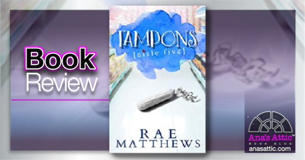Tampons Aisle Five by Rae Matthews – Book Review