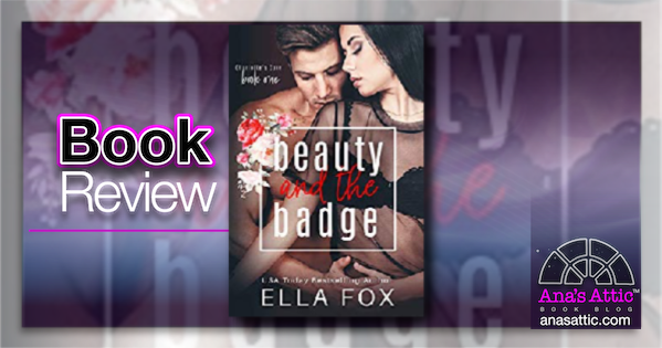 Beauty and the Badge by Ella Fox – Book Review