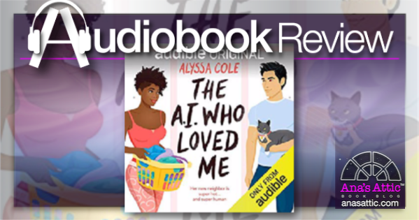 The AI Who Loved Me by Alyssa Cole – Audiobook Review