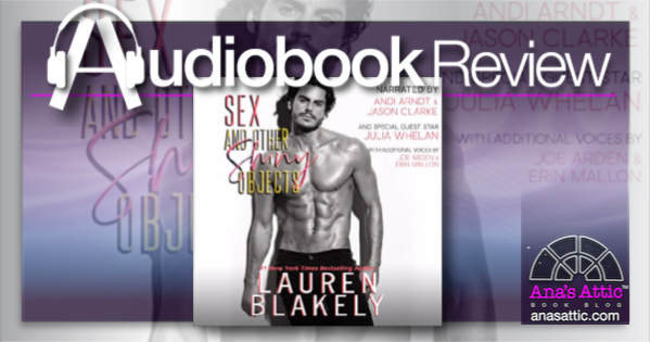 Sex and Other Shiny Objects by Lauren Blakely -Audiobook Review