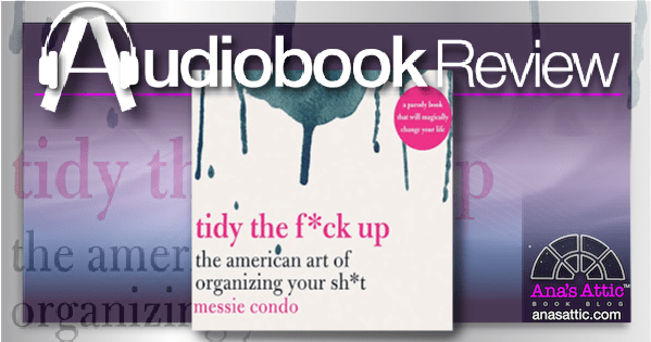Tidy the F*ck Up: The American Art of Organizing Your Sh*t by Messie Condo