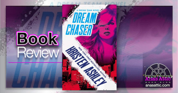 Dream Chaser by Kristen Ashley | Book Review
